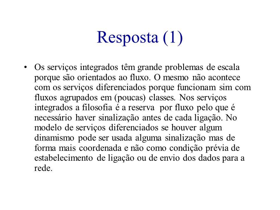 Resposta (1) Os serviços integrados têm grande problemas de escala porque são orientados ao fluxo. O mesmo não acontece com os serviços diferenciados