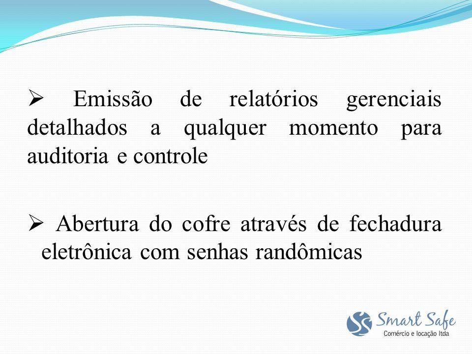 Emissão de relatórios gerenciais detalhados a qualquer momento para auditoria e controle Abertura do cofre através de fechadura eletrônica com senhas