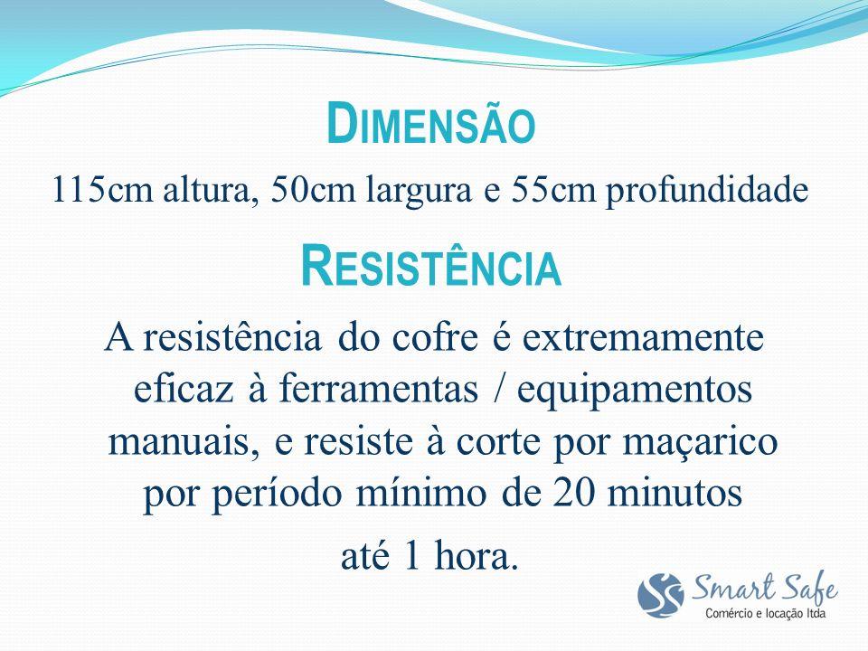 R ESISTÊNCIA A resistência do cofre é extremamente eficaz à ferramentas / equipamentos manuais, e resiste à corte por maçarico por período mínimo de 20 minutos até 1 hora.