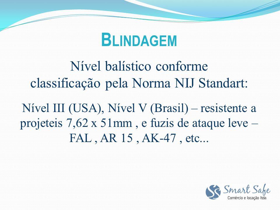 B LINDAGEM Nível balístico conforme classificação pela Norma NIJ Standart: Nível III (USA), Nível V (Brasil) – resistente a projeteis 7,62 x 51mm, e fuzis de ataque leve – FAL, AR 15, AK-47, etc...