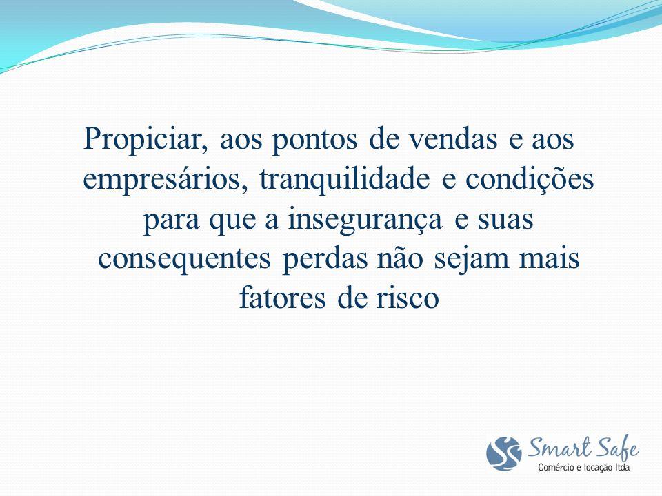 Propiciar, aos pontos de vendas e aos empresários, tranquilidade e condições para que a insegurança e suas consequentes perdas não sejam mais fatores
