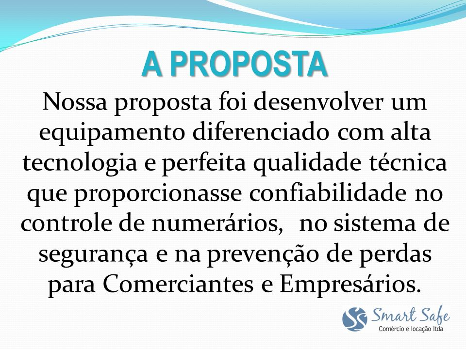 A PROPOSTA Nossa proposta foi desenvolver um equipamento diferenciado com alta tecnologia e perfeita qualidade técnica que proporcionasse confiabilida