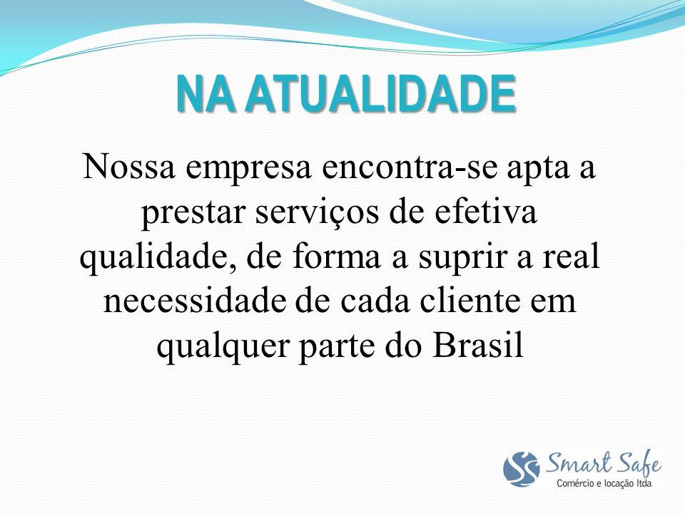NA ATUALIDADE Nossa empresa encontra-se apta a prestar serviços de efetiva qualidade, de forma a suprir a real necessidade de cada cliente em qualquer parte do Brasil