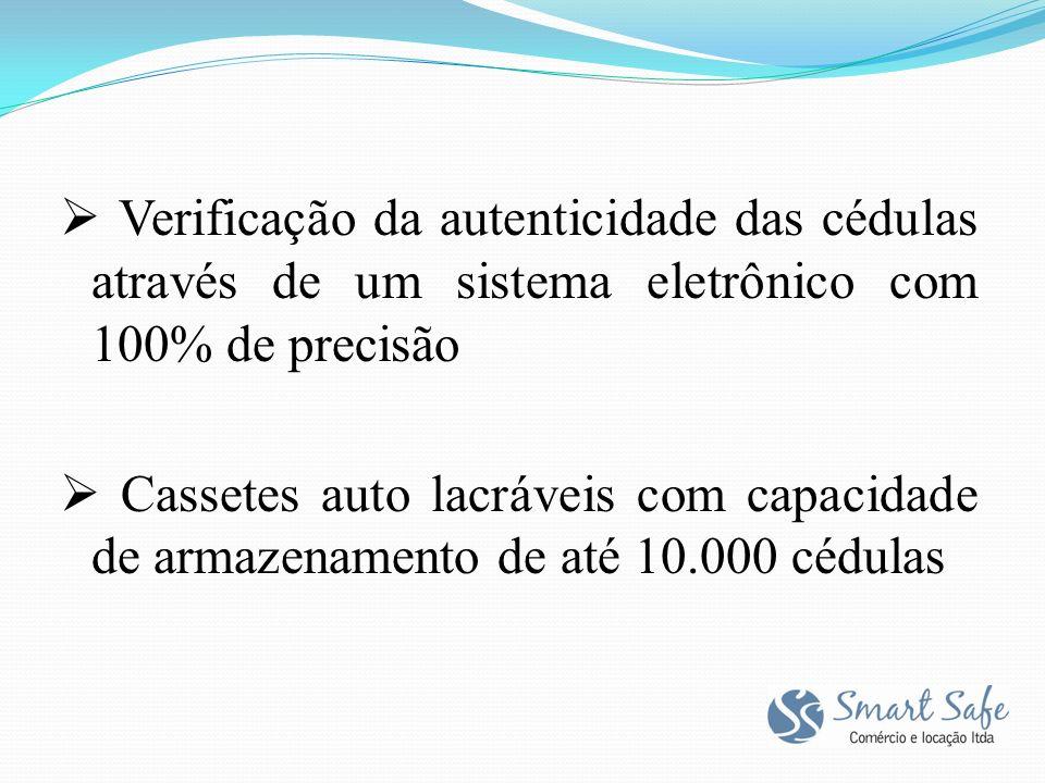Verificação da autenticidade das cédulas através de um sistema eletrônico com 100% de precisão Cassetes auto lacráveis com capacidade de armazenamento