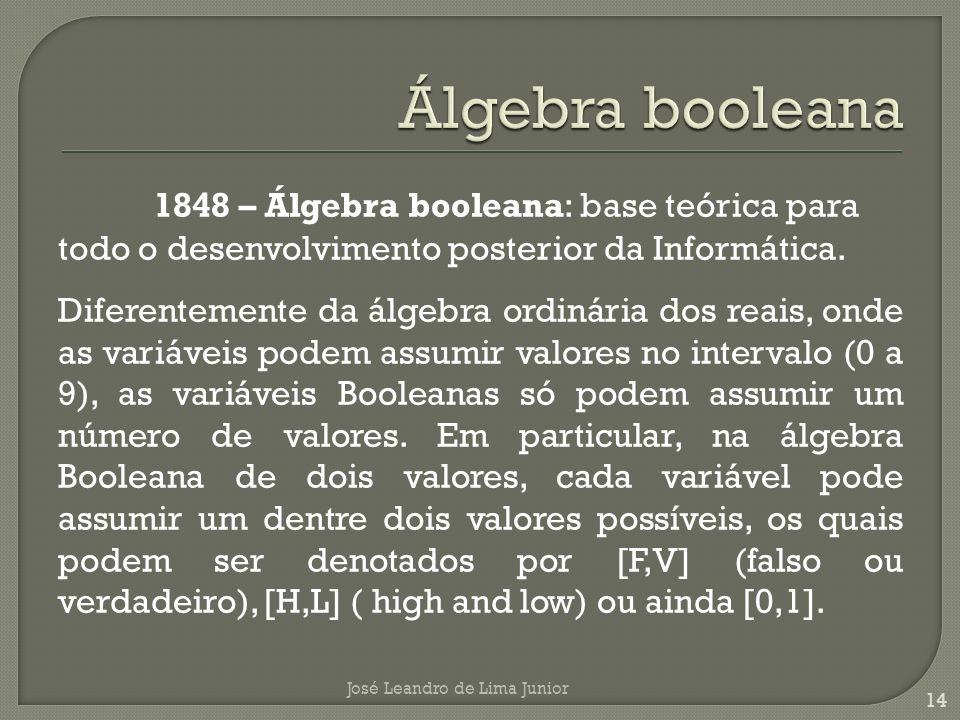 1848 – Álgebra booleana: base teórica para todo o desenvolvimento posterior da Informática.