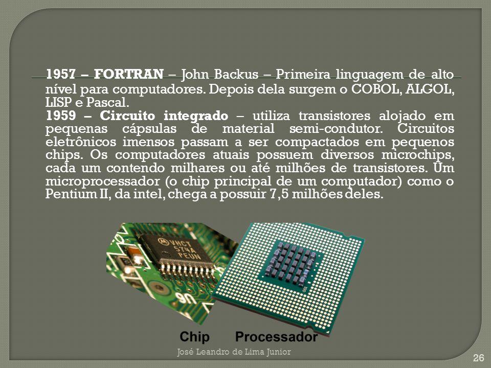 1957 – FORTRAN – John Backus – Primeira linguagem de alto nível para computadores.