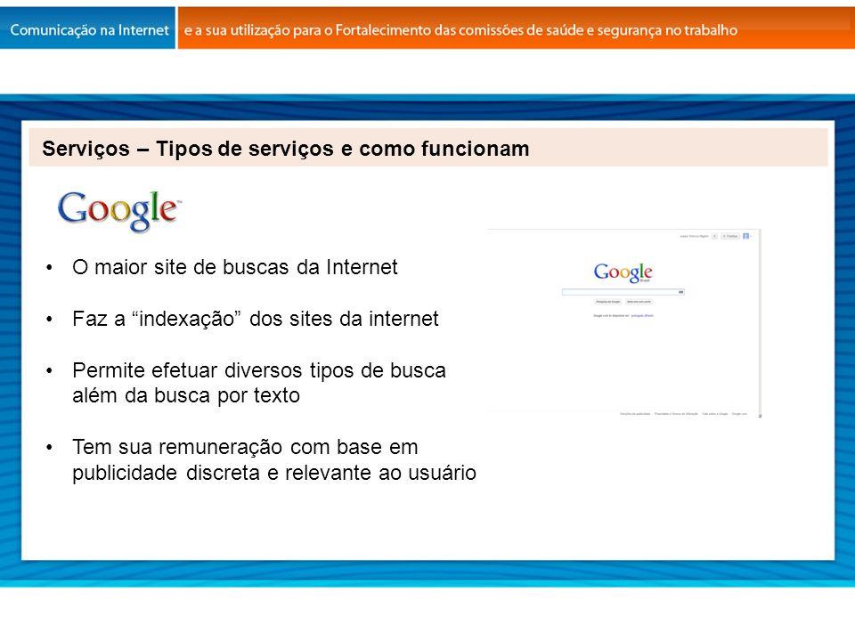 O maior site de buscas da Internet Faz a indexação dos sites da internet Permite efetuar diversos tipos de busca além da busca por texto Tem sua remun