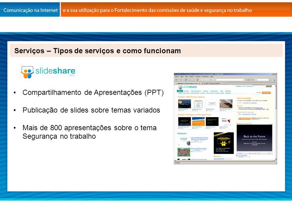 Compartilhamento de Apresentações (PPT) Publicação de slides sobre temas variados Mais de 800 apresentações sobre o tema Segurança no trabalho Serviço