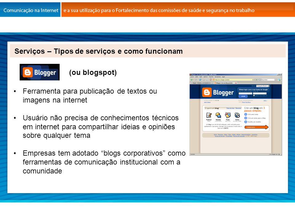 Ferramenta para publicação de textos ou imagens na internet Usuário não precisa de conhecimentos técnicos em internet para compartilhar ideias e opini