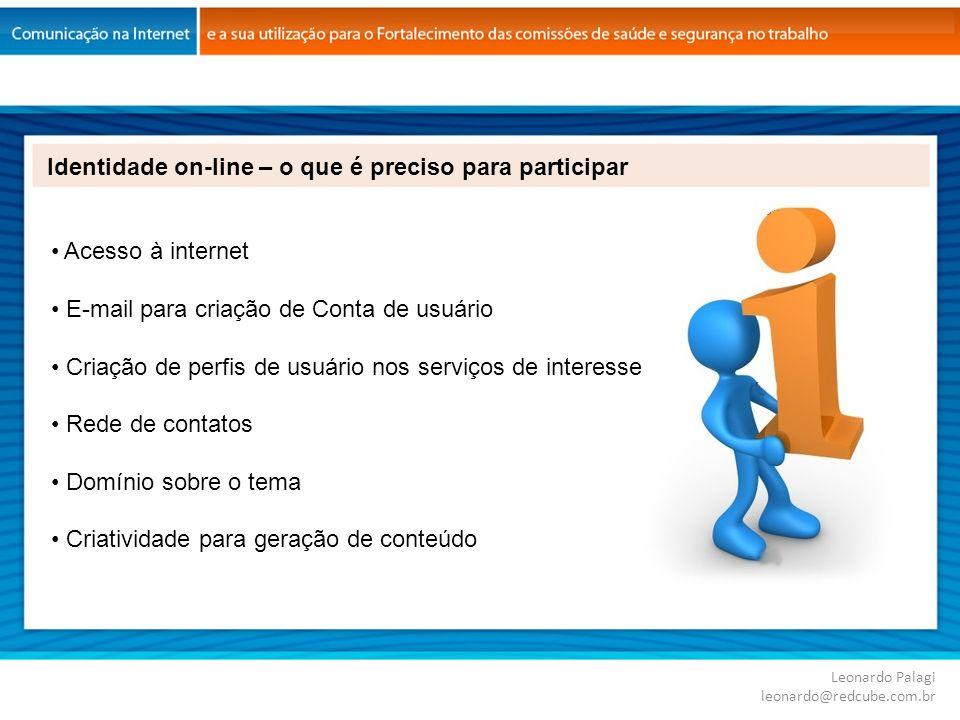 Leonardo Palagi leonardo@redcube.com.br Acesso à internet E-mail para criação de Conta de usuário Criação de perfis de usuário nos serviços de interes