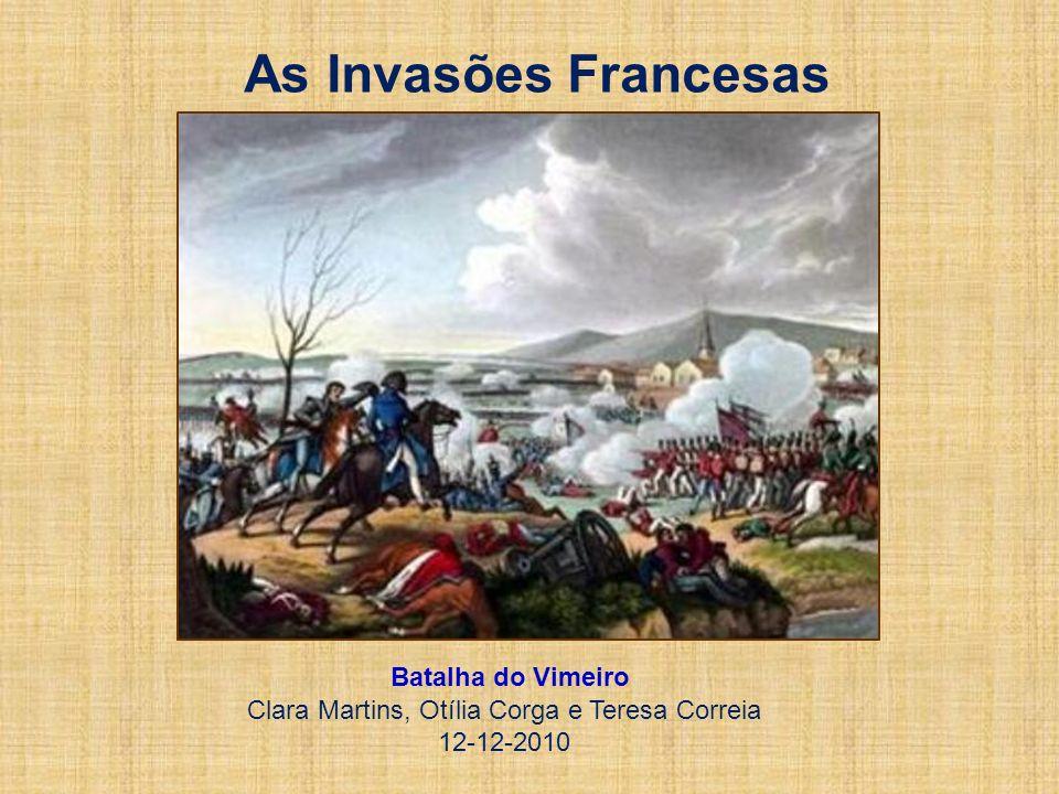 As Invasões Francesas Batalha do Vimeiro Clara Martins, Otília Corga e Teresa Correia 12-12-2010