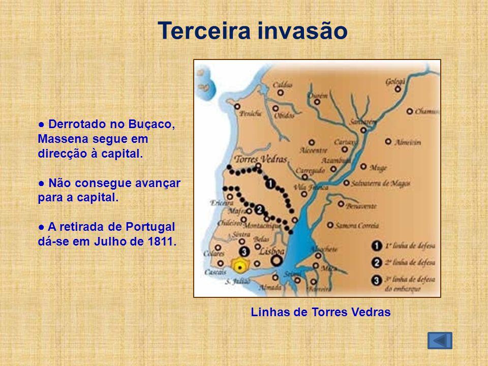 Terceira invasão Linhas de Torres Vedras Derrotado no Buçaco, Massena segue em direcção à capital. Não consegue avançar para a capital. A retirada de