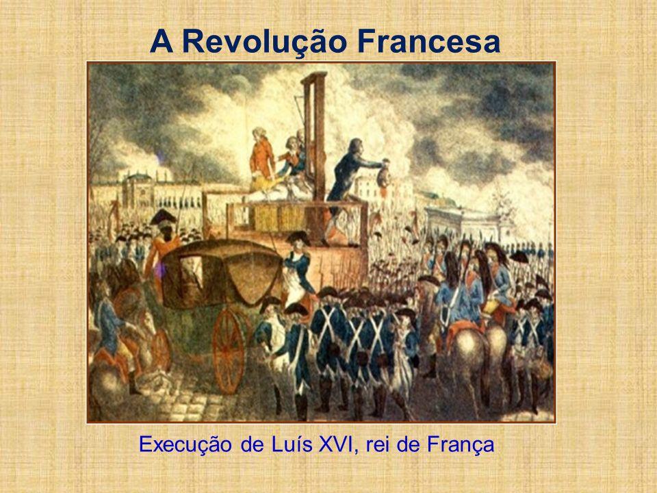 A Revolução Francesa Execução de Luís XVI, rei de França