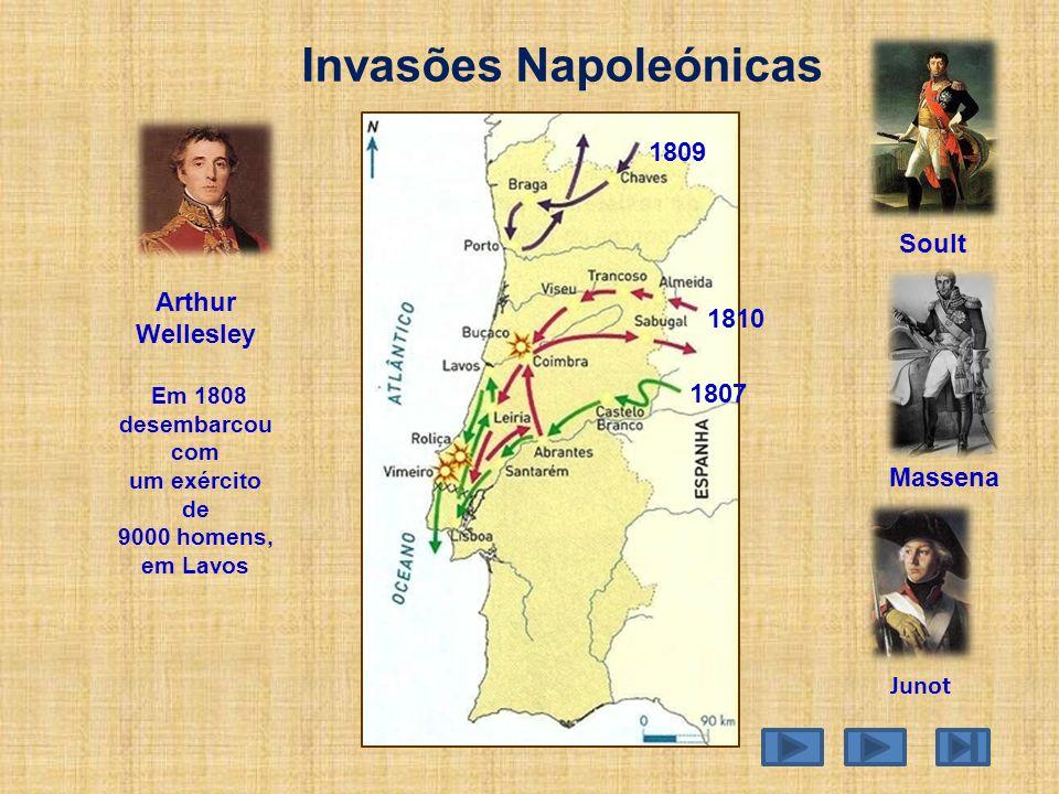 Invasões Napoleónicas 1809 1810 Arthur Wellesley Em 1808 desembarcou com um exército de 9000 homens, em Lavos 1807 Junot Soult Massena