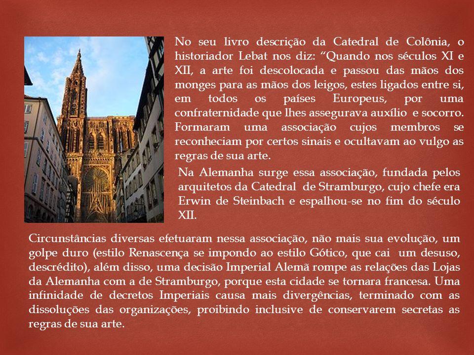 No seu livro descrição da Catedral de Colônia, o historiador Lebat nos diz: Quando nos séculos XI e XII, a arte foi descolocada e passou das mãos dos