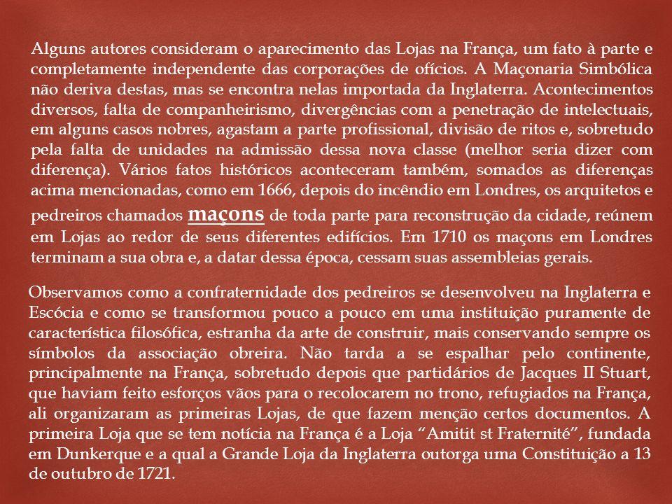 Alguns autores consideram o aparecimento das Lojas na França, um fato à parte e completamente independente das corporações de ofícios. A Maçonaria Sim
