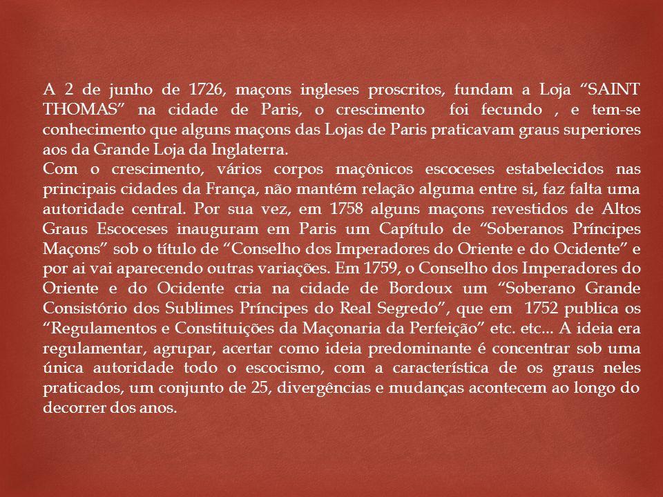 A 2 de junho de 1726, maçons ingleses proscritos, fundam a Loja SAINT THOMAS na cidade de Paris, o crescimento foi fecundo, e tem-se conhecimento que