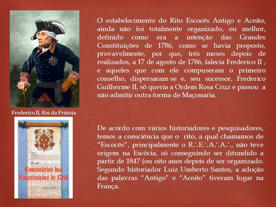 Frederico II, Rei da Prússia O estabelecimento do Rito Escocês Antigo e Aceito, ainda não foi totalmente organizado, ou melhor, definido como era a in