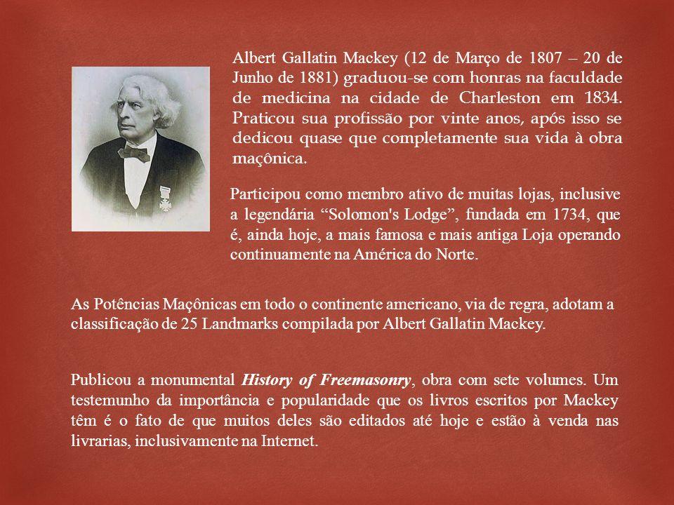 Albert Gallatin Mackey (12 de Março de 1807 – 20 de Junho de 1881) graduou-se com honras na faculdade de medicina na cidade de Charleston em 1834. Pra