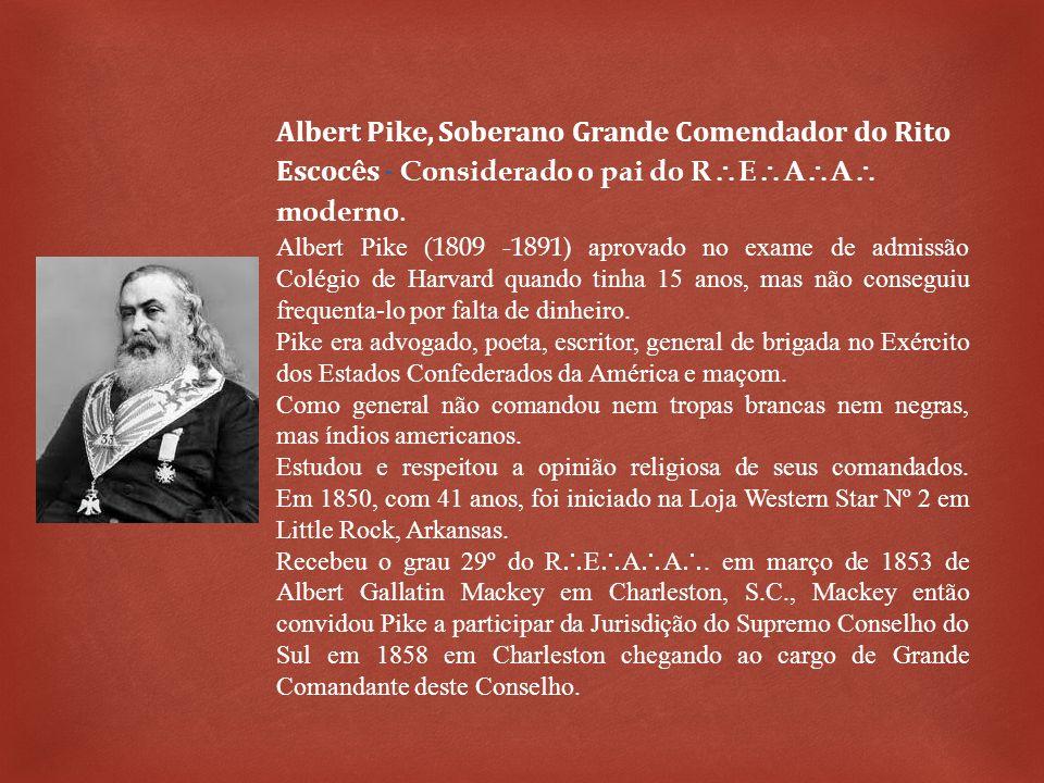 Albert Pike, Soberano Grande Comendador do Rito Escocês - Considerado o pai do R E A A moderno. Albert Pike ( 1809 -1891) aprovado no exame de admissã