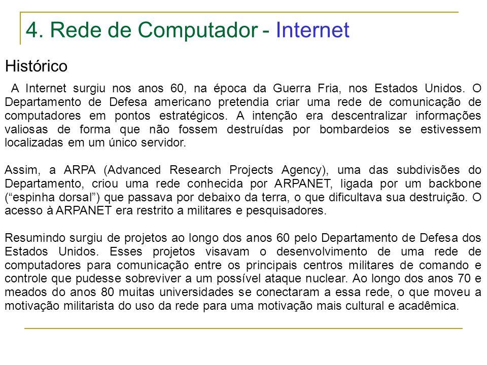 4. Rede de Computador - Internet Histórico A Internet surgiu nos anos 60, na época da Guerra Fria, nos Estados Unidos. O Departamento de Defesa americ