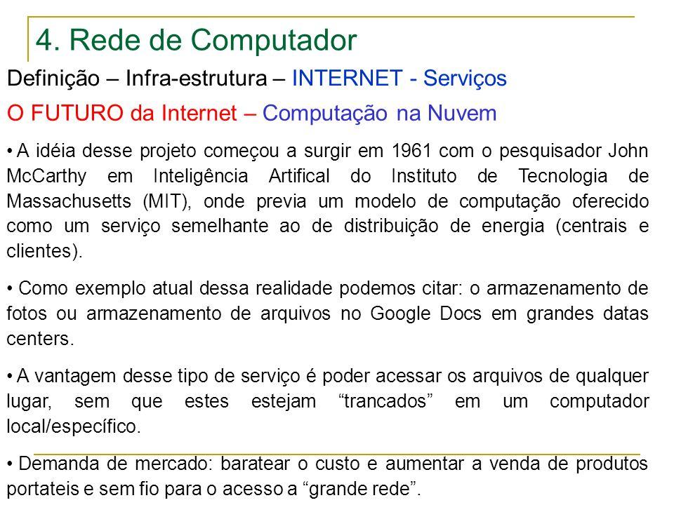 4. Rede de Computador Definição – Infra-estrutura – INTERNET - Serviços O FUTURO da Internet – Computação na Nuvem A idéia desse projeto começou a sur