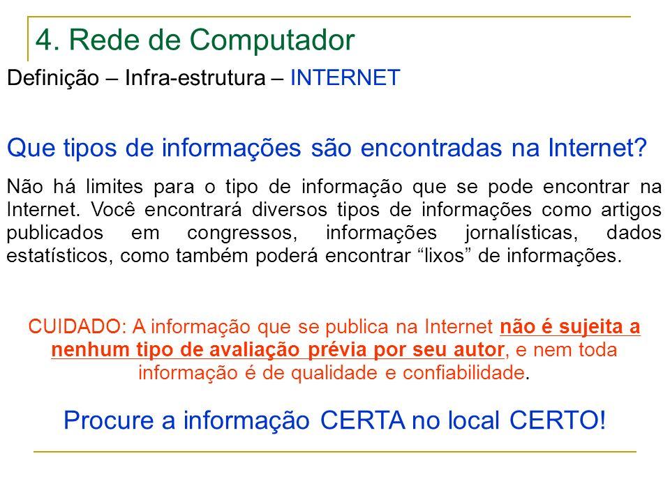 4. Rede de Computador Definição – Infra-estrutura – INTERNET Que tipos de informações são encontradas na Internet? Não há limites para o tipo de infor