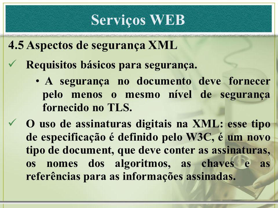 Serviços WEB 4.5 Aspectos de segurança XML Requisitos básicos para segurança. A segurança no documento deve fornecer pelo menos o mesmo nível de segur
