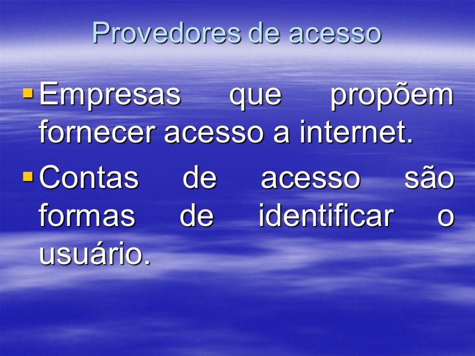 Provedores de acesso Empresas que propõem fornecer acesso a internet. Empresas que propõem fornecer acesso a internet. Contas de acesso são formas de