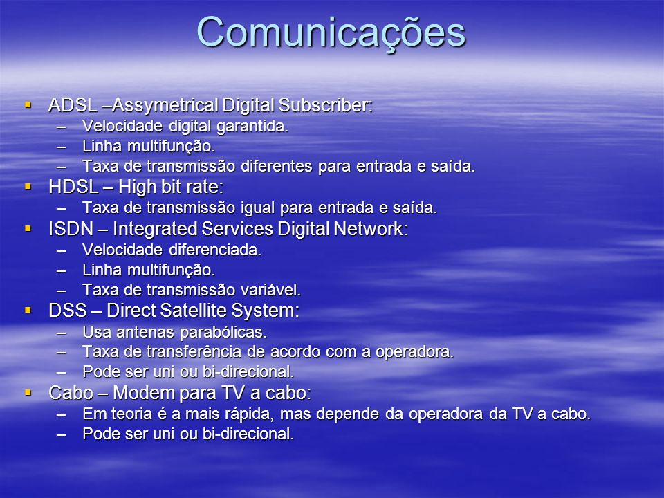 Comunicações ADSL –Assymetrical Digital Subscriber: ADSL –Assymetrical Digital Subscriber: – Velocidade digital garantida. – Linha multifunção. – Taxa