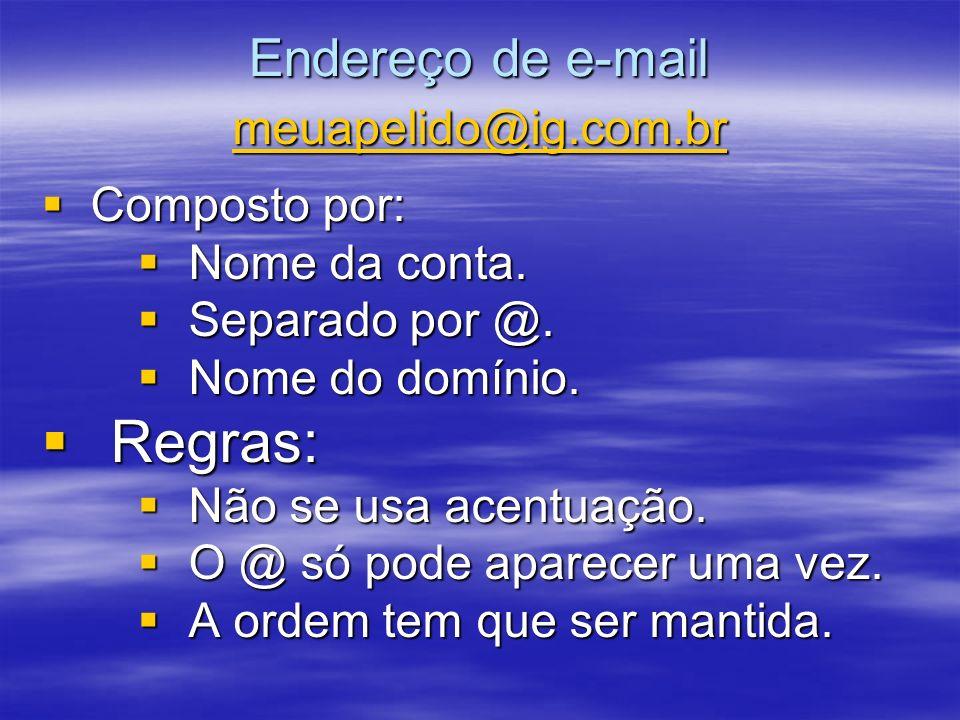 Endereço de e-mail meuapelido@ig.com.br Composto por: Composto por: Nome da conta. Nome da conta. Separado por @. Separado por @. Nome do domínio. Nom
