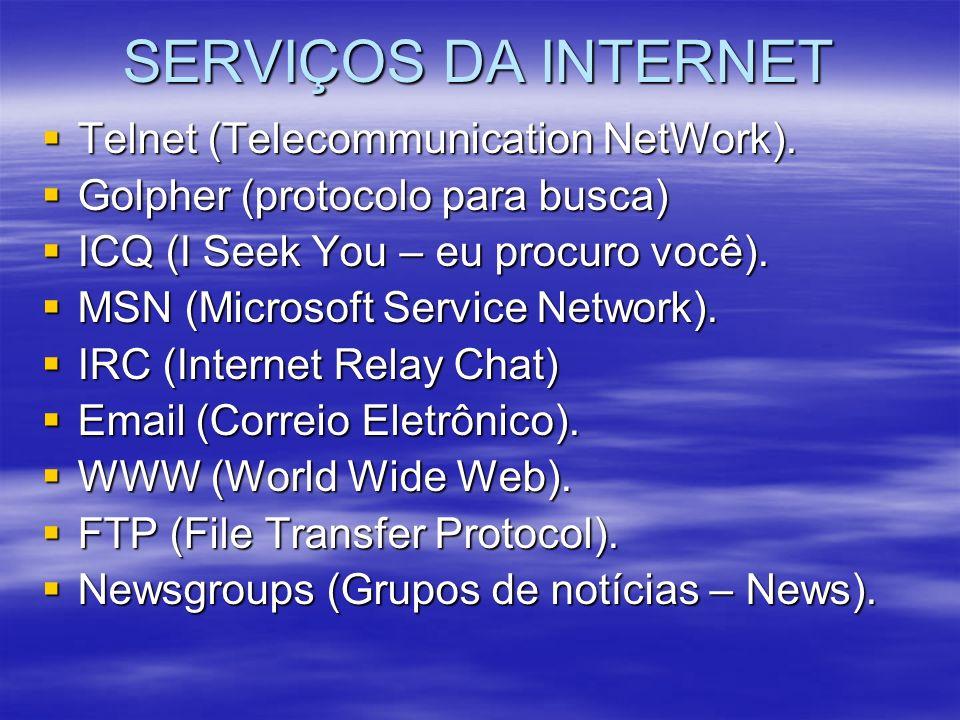 SERVIÇOS DA INTERNET Telnet (Telecommunication NetWork). Telnet (Telecommunication NetWork). Golpher (protocolo para busca) Golpher (protocolo para bu