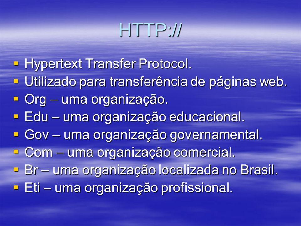 HTTP:// Hypertext Transfer Protocol. Hypertext Transfer Protocol. Utilizado para transferência de páginas web. Utilizado para transferência de páginas