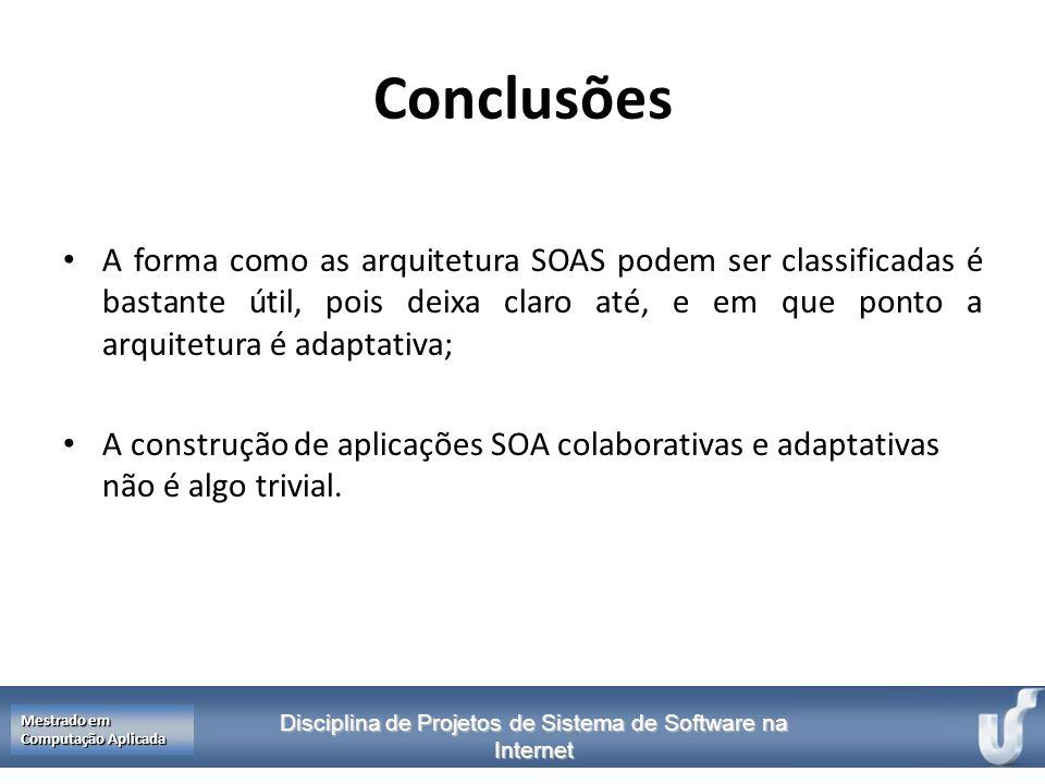Disciplina de Projetos de Sistema de Software na Internet Mestrado em Computação Aplicada Conclusões A forma como as arquitetura SOAS podem ser classi