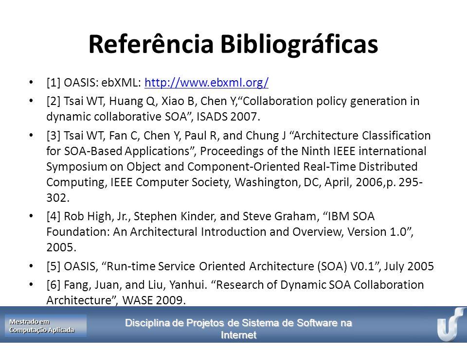 Disciplina de Projetos de Sistema de Software na Internet Mestrado em Computação Aplicada Referência Bibliográficas [1] OASIS: ebXML: http://www.ebxml