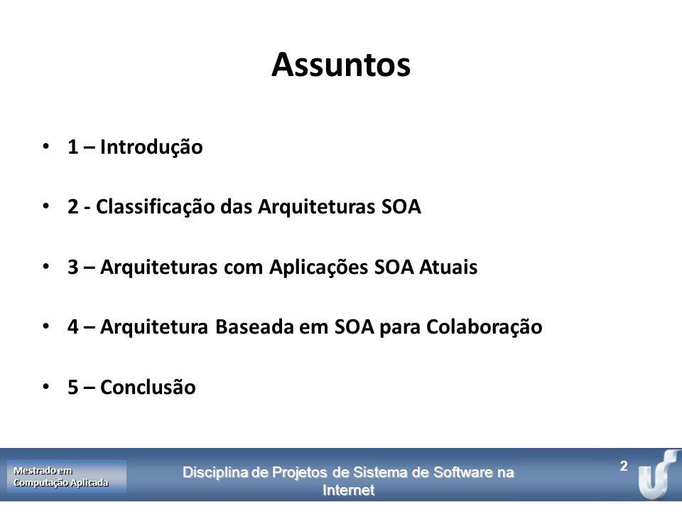 Disciplina de Projetos de Sistema de Software na Internet Mestrado em Computação Aplicada 2 Assuntos 1 – Introdução 2 - Classificação das Arquiteturas