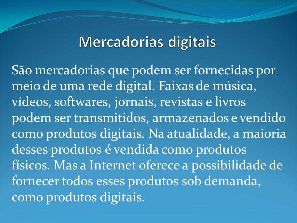 São mercadorias que podem ser fornecidas por meio de uma rede digital.
