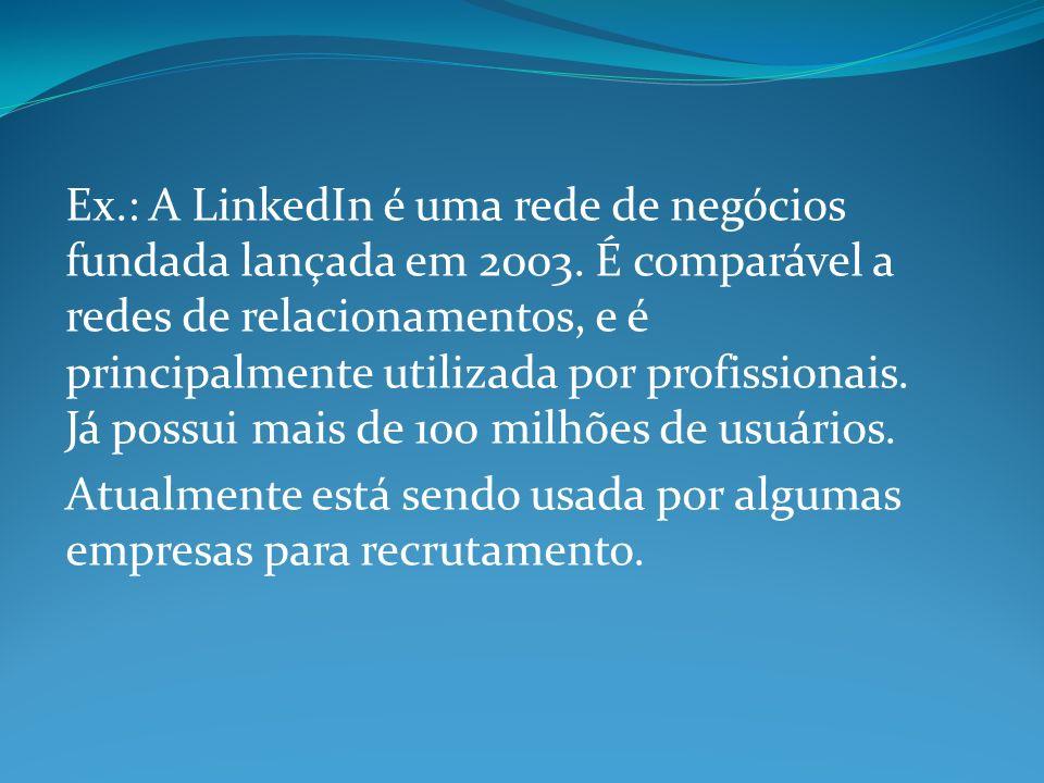 Ex.: A LinkedIn é uma rede de negócios fundada lançada em 2003.
