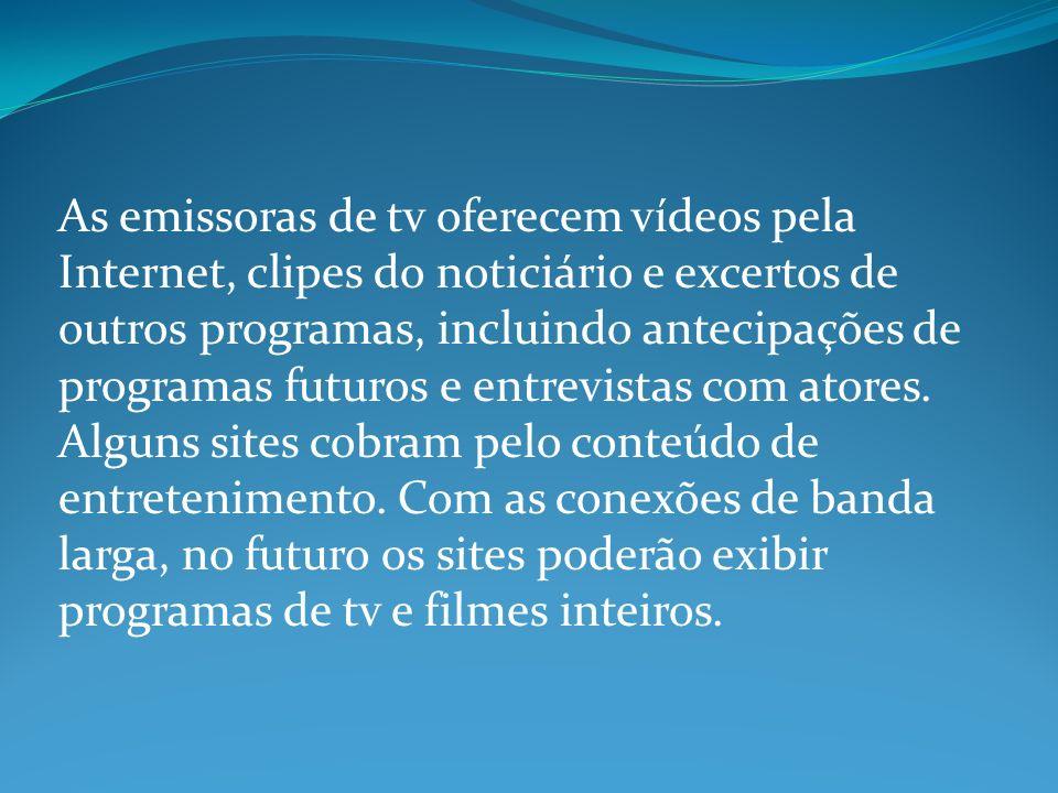 As emissoras de tv oferecem vídeos pela Internet, clipes do noticiário e excertos de outros programas, incluindo antecipações de programas futuros e entrevistas com atores.