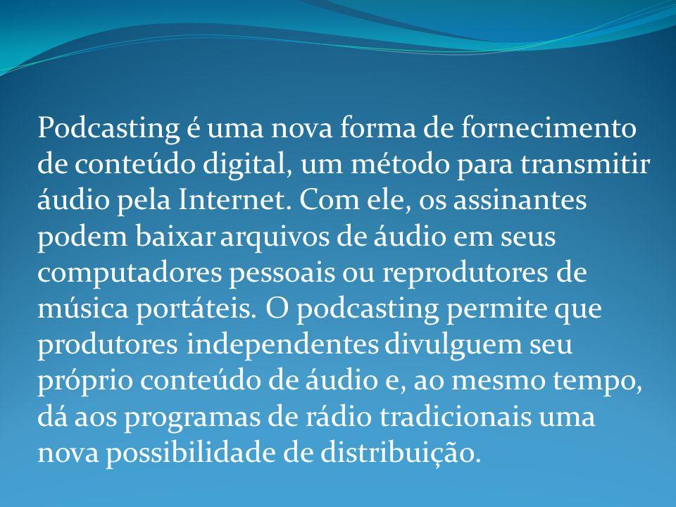 Podcasting é uma nova forma de fornecimento de conteúdo digital, um método para transmitir áudio pela Internet.