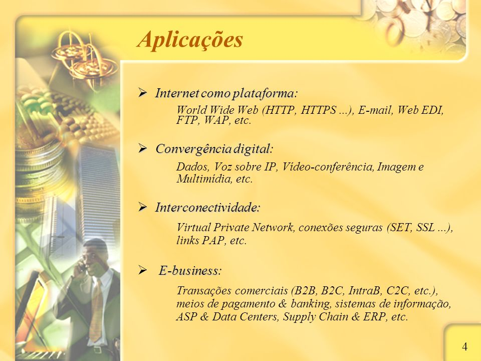 Aplicações Internet como plataforma Internet como plataforma: World Wide Web (HTTP, HTTPS...), E-mail, Web EDI, FTP, WAP, etc. Convergência digital Co