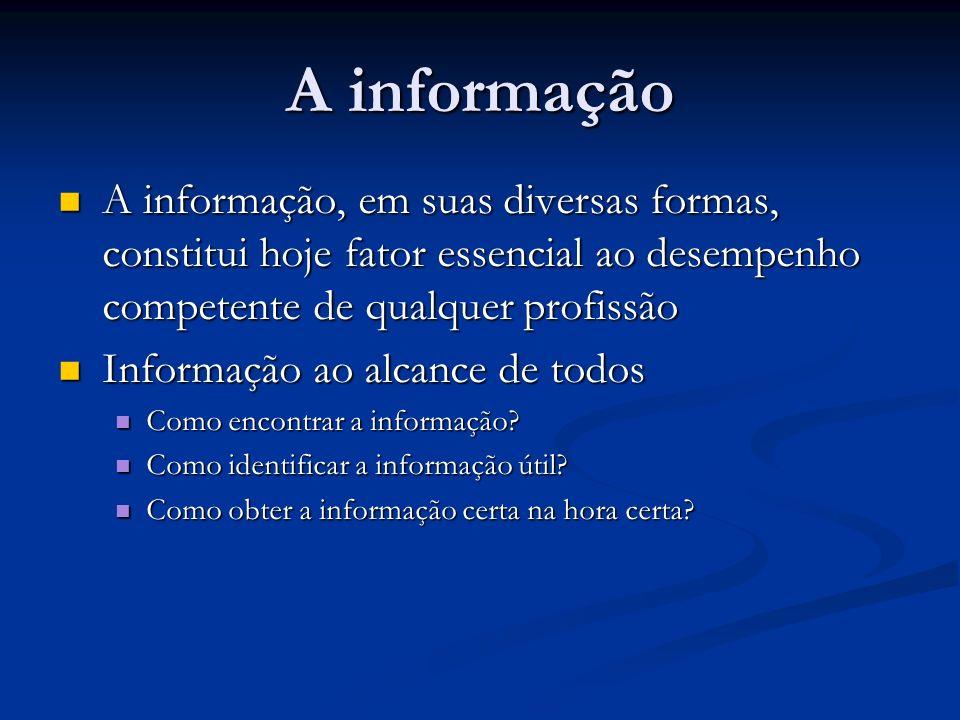 A informação A informação, em suas diversas formas, constitui hoje fator essencial ao desempenho competente de qualquer profissão A informação, em sua