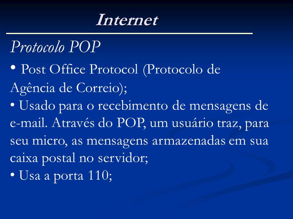 Internet Protocolo POP Post Office Protocol (Protocolo de Agência de Correio); Usado para o recebimento de mensagens de e-mail. Através do POP, um usu