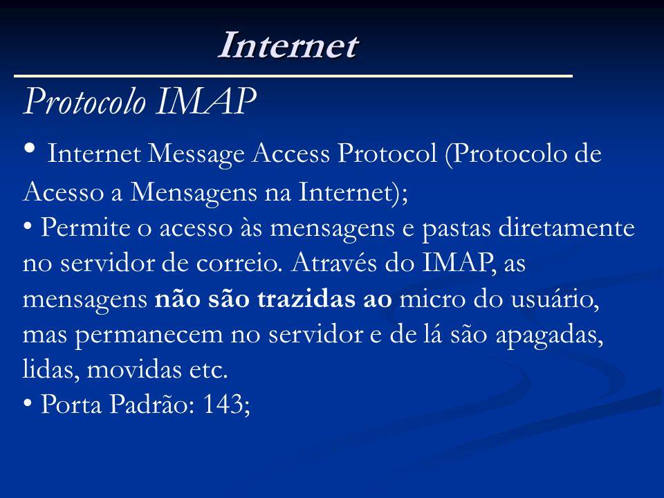 Internet Protocolo IMAP Internet Message Access Protocol (Protocolo de Acesso a Mensagens na Internet); Permite o acesso às mensagens e pastas diretam