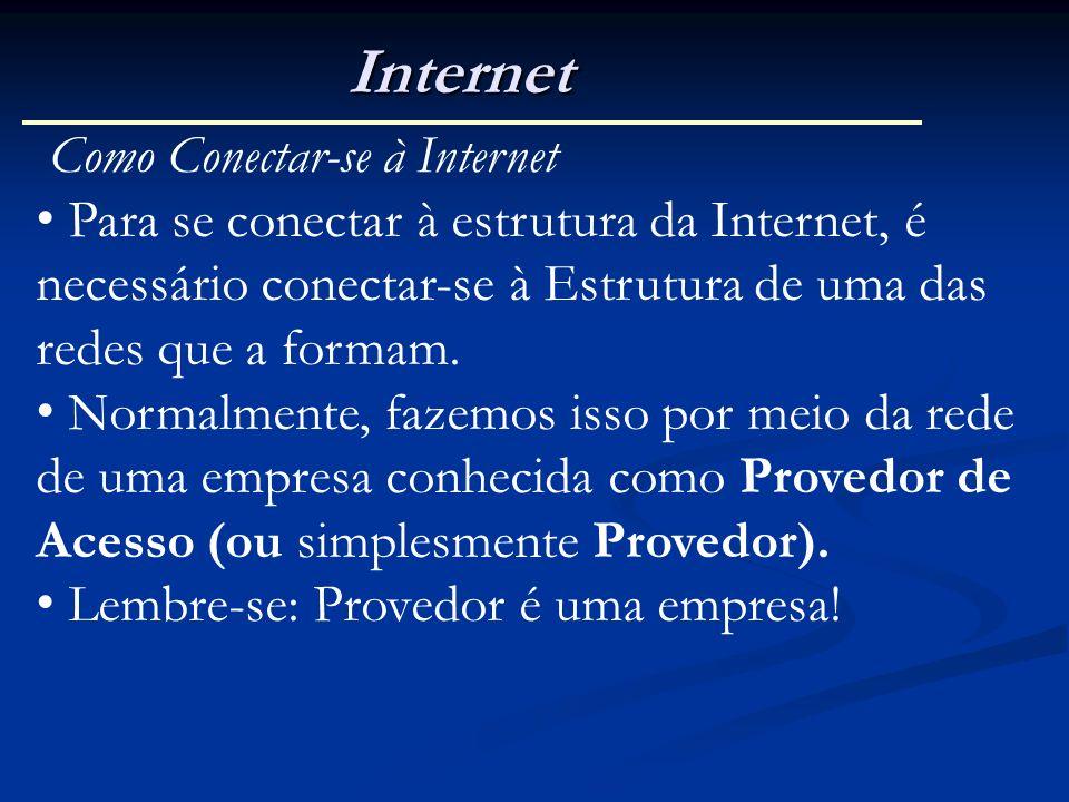 Internet Como Conectar-se à Internet Para se conectar à estrutura da Internet, é necessário conectar-se à Estrutura de uma das redes que a formam. Nor