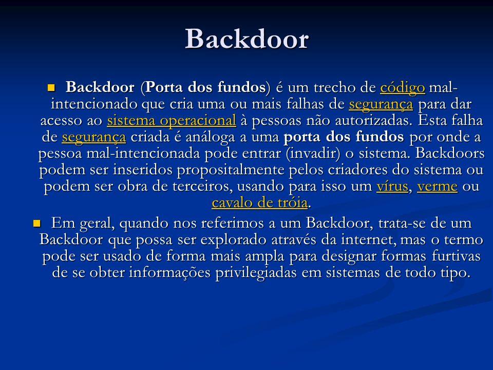 Backdoor Backdoor (Porta dos fundos) é um trecho de código mal- intencionado que cria uma ou mais falhas de segurança para dar acesso ao sistema opera