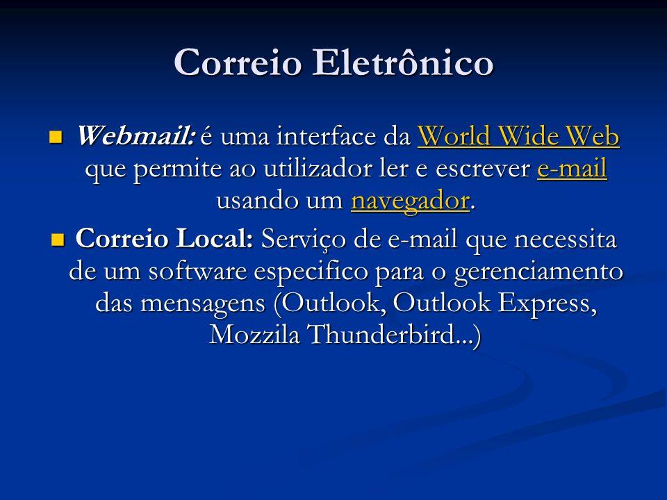 Correio Eletrônico Webmail: é uma interface da World Wide Web que permite ao utilizador ler e escrever e-mail usando um navegador. Webmail: é uma inte