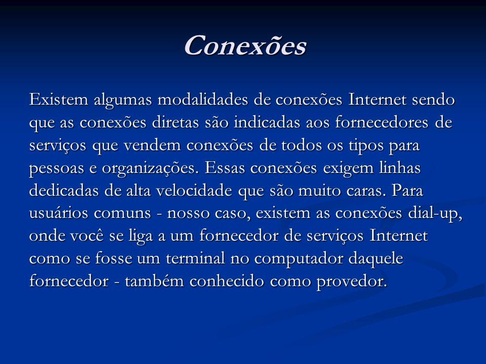 Conexões Existem algumas modalidades de conexões Internet sendo que as conexões diretas são indicadas aos fornecedores de serviços que vendem conexões