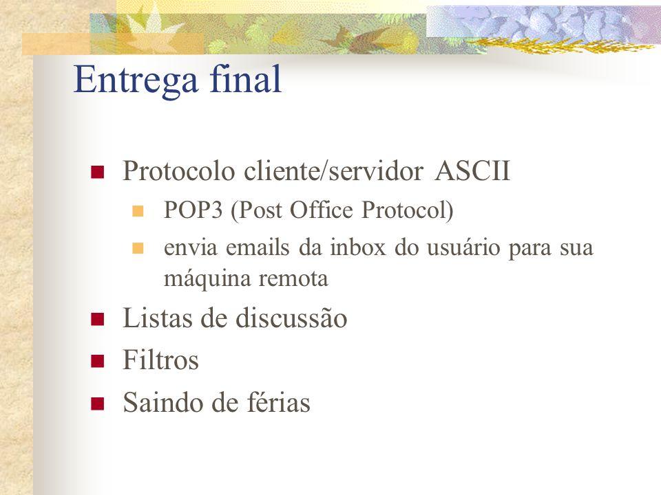 Entrega final Protocolo cliente/servidor ASCII POP3 (Post Office Protocol) envia emails da inbox do usuário para sua máquina remota Listas de discussã