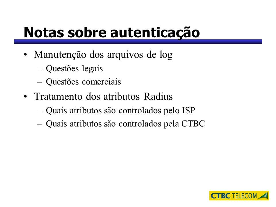 Notas sobre autenticação Manutenção dos arquivos de log –Questões legais –Questões comerciais Tratamento dos atributos Radius –Quais atributos são con